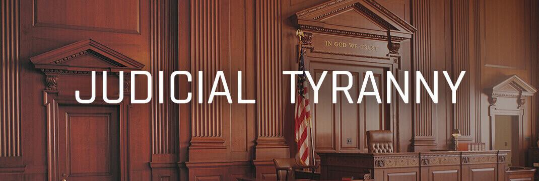 Judicial-Tyranny