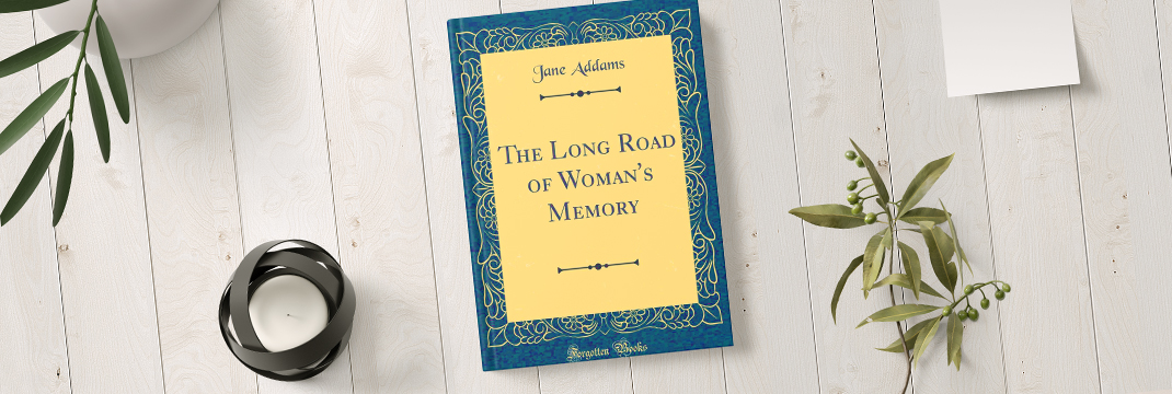 The Long Road of Womans Memory one of Jane Addams books