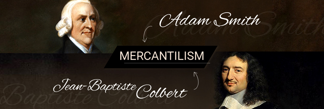 Mercantilism the viewpoints of Adam Smith and Jean Baptiste Colbert